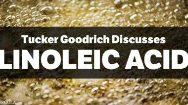 tucker-goodrich-discusses-linioleic-acid