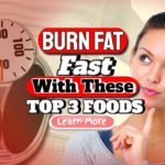 "Featured image text: ""Burn fat fast top 3 foods""."