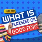 "Features image text: ""What is flaxseed oil""?"